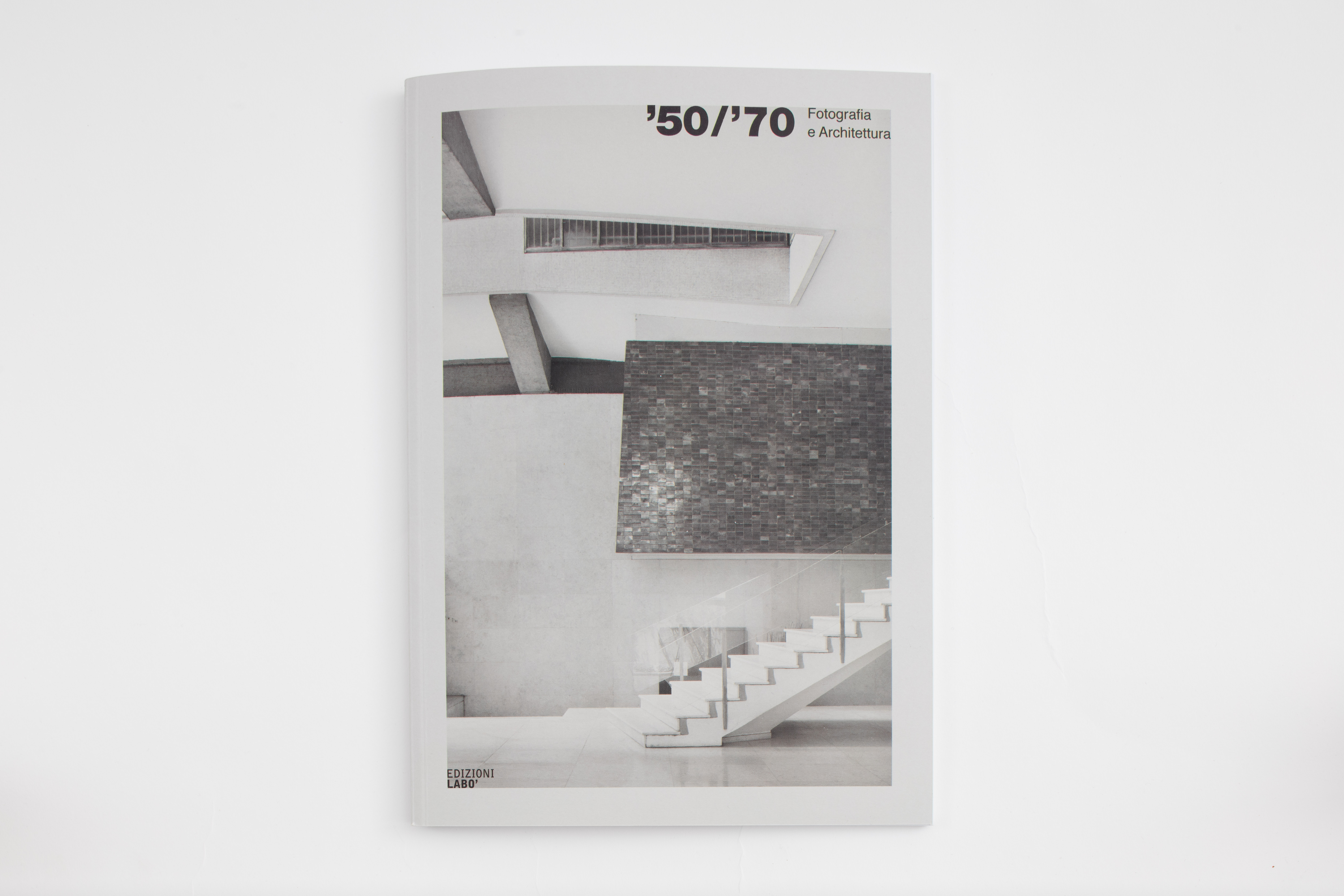 '50/70 Fotografia architettura', edizioni Labò, Bologna, 2017